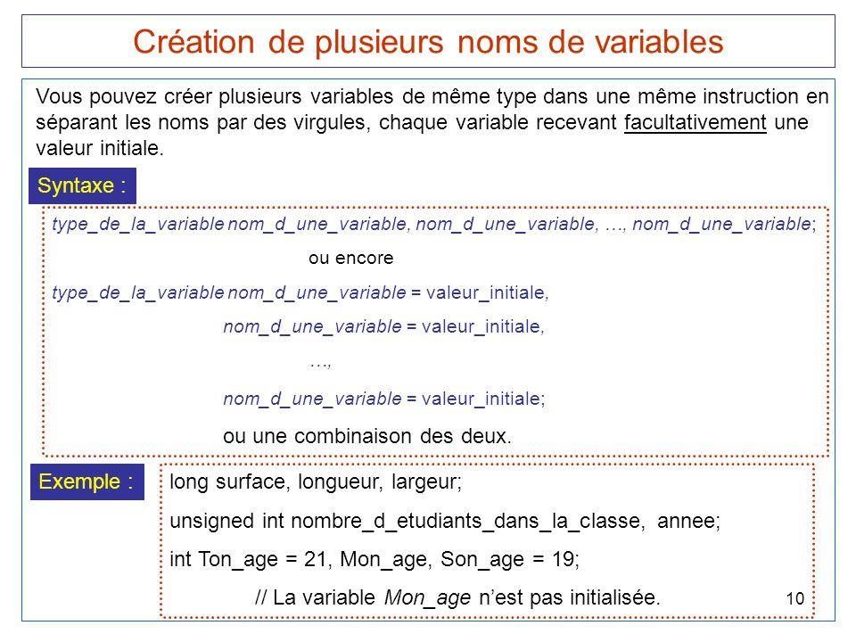 10 Création de plusieurs noms de variables Vous pouvez créer plusieurs variables de même type dans une même instruction en séparant les noms par des v