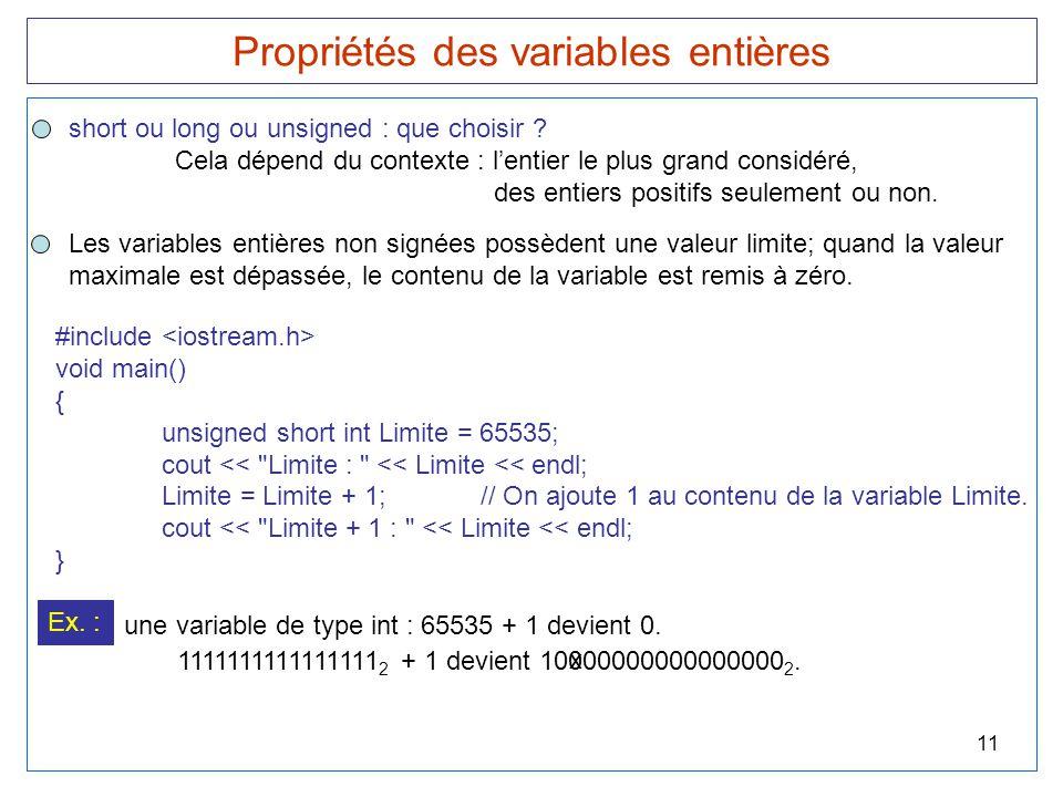 11 Propriétés des variables entières short ou long ou unsigned : que choisir ? Cela dépend du contexte : l'entier le plus grand considéré, des entiers