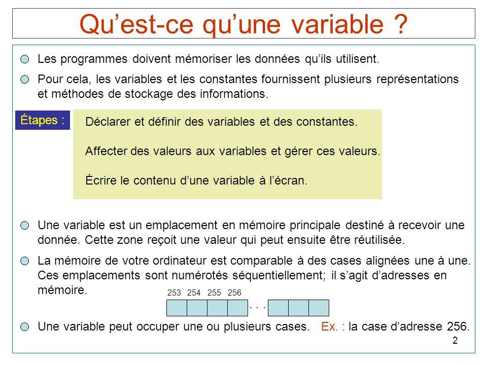 2 Qu'est-ce qu'une variable ? Les programmes doivent mémoriser les données qu'ils utilisent. Pour cela, les variables et les constantes fournissent pl