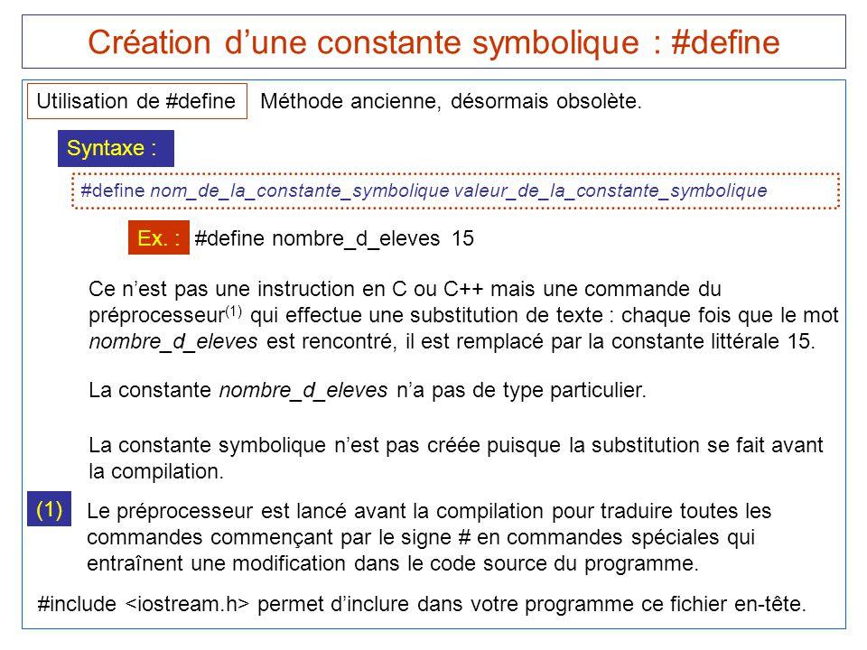 Création d'une constante symbolique : #define Utilisation de #define Méthode ancienne, désormais obsolète. Syntaxe : #define nom_de_la_constante_symbo