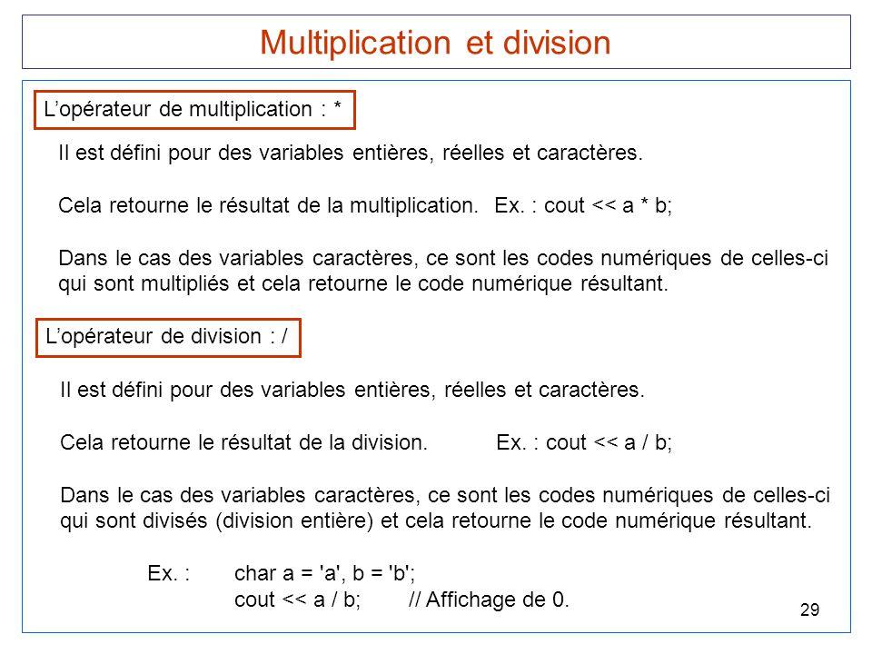 29 Multiplication et division L'opérateur de multiplication : * Il est défini pour des variables entières, réelles et caractères. Cela retourne le rés