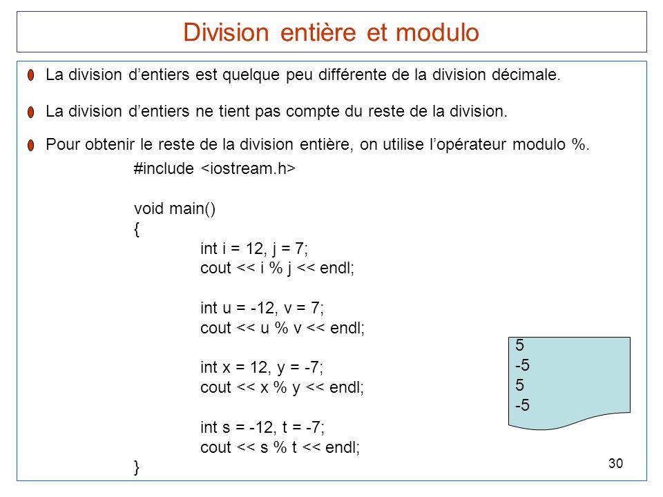 30 Division entière et modulo La division d'entiers est quelque peu différente de la division décimale. La division d'entiers ne tient pas compte du r