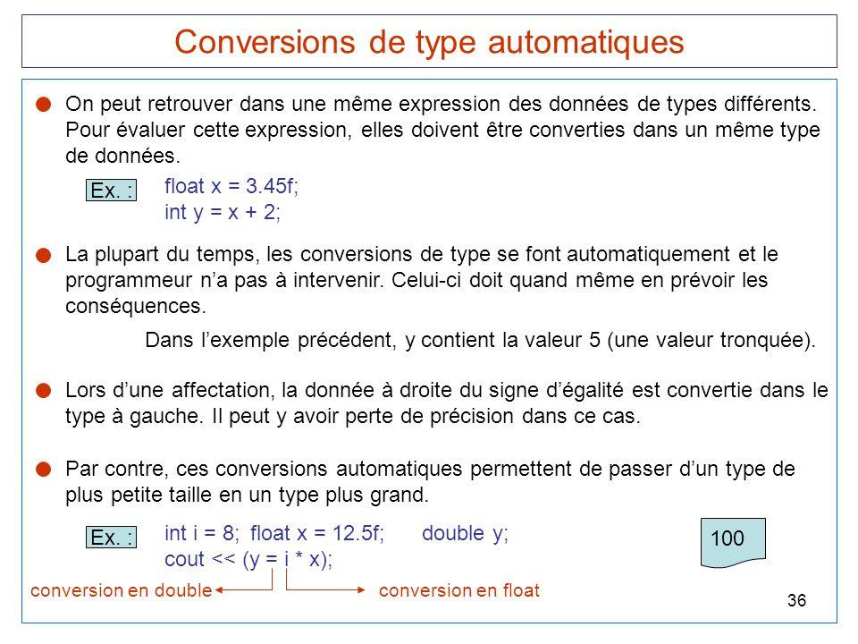 36 Conversions de type automatiques On peut retrouver dans une même expression des données de types différents. Pour évaluer cette expression, elles d
