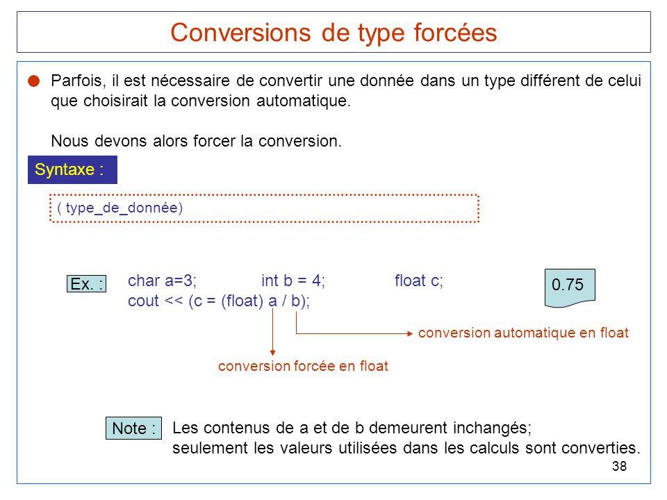 38 Conversions de type forcées Parfois, il est nécessaire de convertir une donnée dans un type différent de celui que choisirait la conversion automat