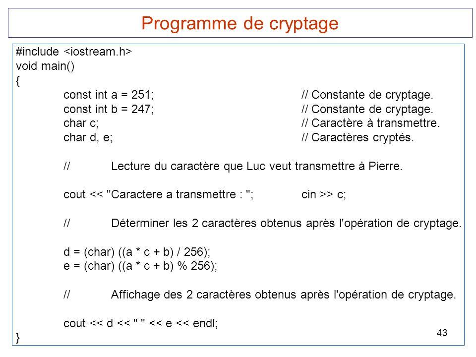 43 Programme de cryptage #include void main() { const int a = 251;// Constante de cryptage. const int b = 247;// Constante de cryptage. char c;// Cara