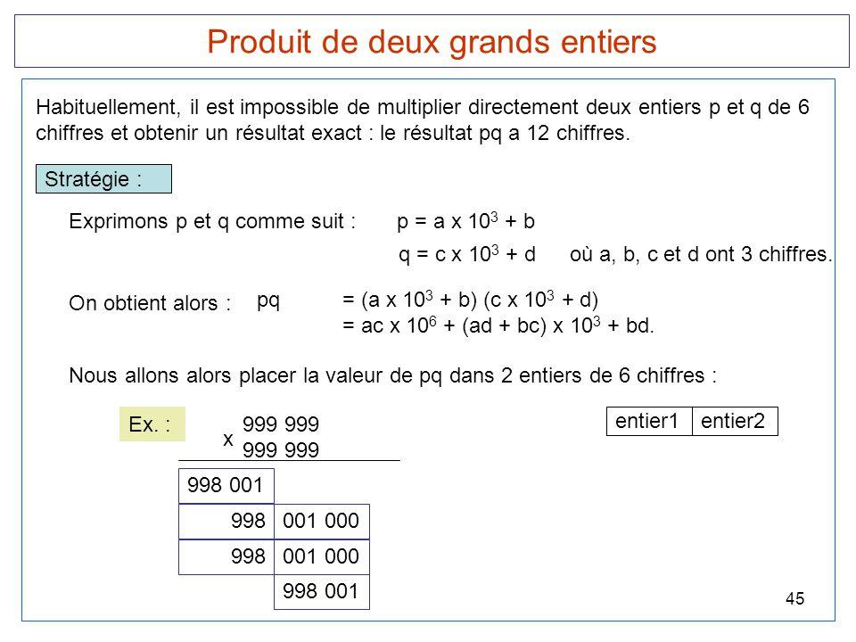 45 Produit de deux grands entiers Habituellement, il est impossible de multiplier directement deux entiers p et q de 6 chiffres et obtenir un résultat