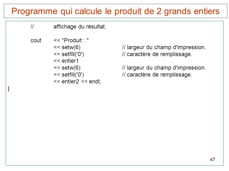 47 Programme qui calcule le produit de 2 grands entiers //affichage du résultat. cout <<