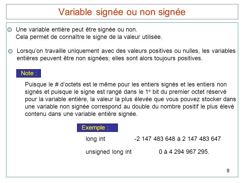 9 Variable signée ou non signée Une variable entière peut être signée ou non. Cela permet de connaître le signe de la valeur utilisée. Lorsqu'on trava