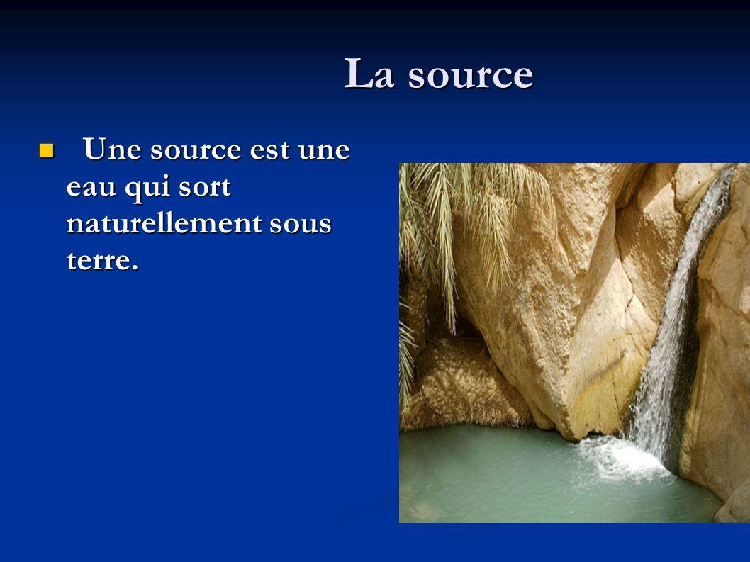 La source La source  Une source est une eau qui sort naturellement sous terre.