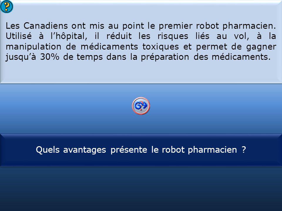 S1 Les Canadiens ont mis au point le premier robot pharmacien. Utilisé à l'hôpital, il réduit les risques liés au vol, à la manipulation de médicament