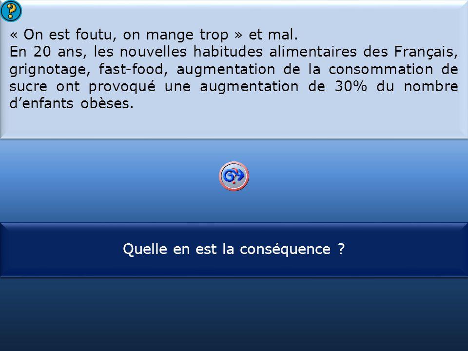 S1 « On est foutu, on mange trop » et mal. En 20 ans, les nouvelles habitudes alimentaires des Français, grignotage, fast-food, augmentation de la con