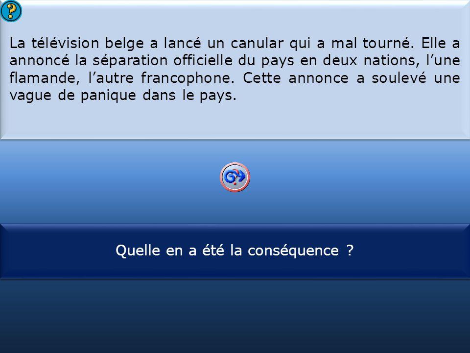 S1 La télévision belge a lancé un canular qui a mal tourné. Elle a annoncé la séparation officielle du pays en deux nations, l'une flamande, l'autre f