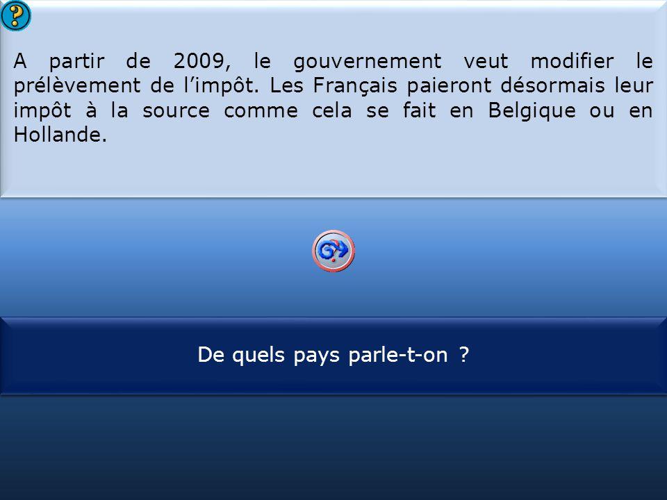 S1 A partir de 2009, le gouvernement veut modifier le prélèvement de l'impôt. Les Français paieront désormais leur impôt à la source comme cela se fai