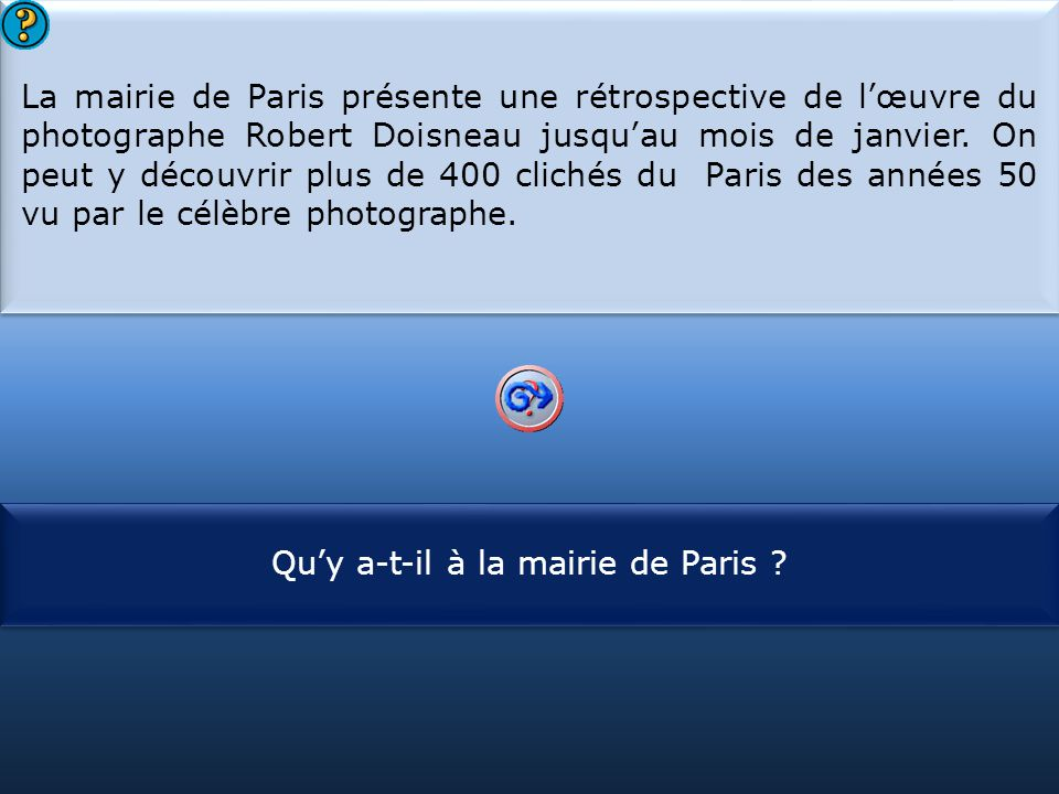 S1 La mairie de Paris présente une rétrospective de l'œuvre du photographe Robert Doisneau jusqu'au mois de janvier. On peut y découvrir plus de 400 c