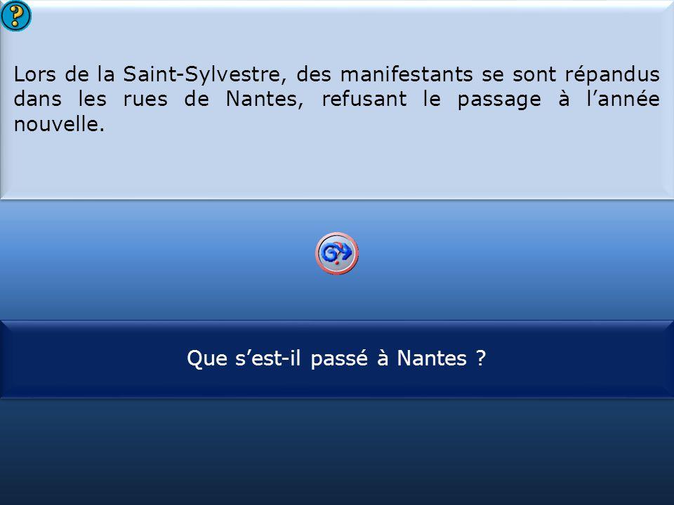S1 Lors de la Saint-Sylvestre, des manifestants se sont répandus dans les rues de Nantes, refusant le passage à l'année nouvelle. Lors de la Saint-Syl