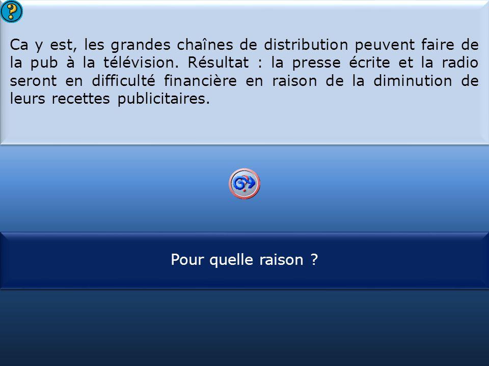 S1 Ca y est, les grandes chaînes de distribution peuvent faire de la pub à la télévision. Résultat : la presse écrite et la radio seront en difficulté