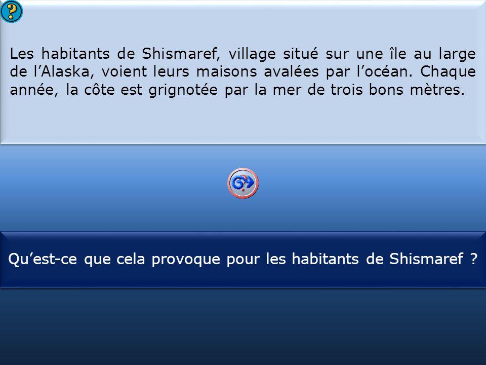 S1 Les habitants de Shismaref, village situé sur une île au large de l'Alaska, voient leurs maisons avalées par l'océan. Chaque année, la côte est gri