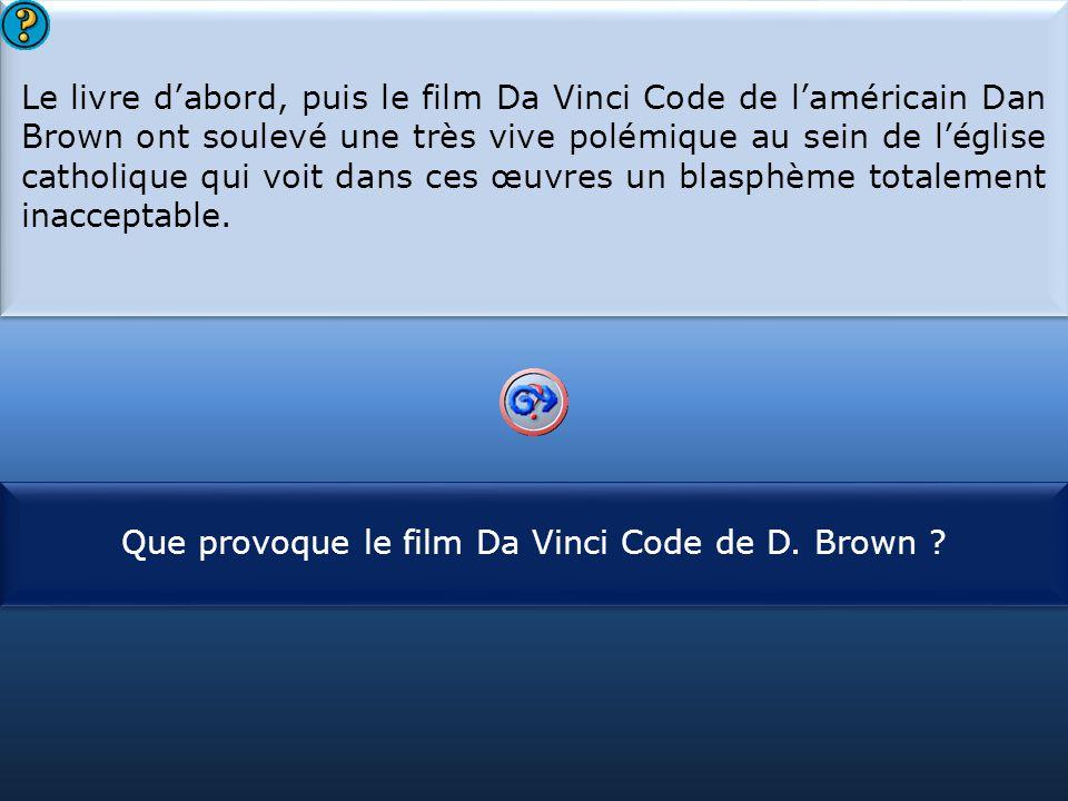 S1 Le livre d'abord, puis le film Da Vinci Code de l'américain Dan Brown ont soulevé une très vive polémique au sein de l'église catholique qui voit dans ces œuvres un blasphème totalement inacceptable.