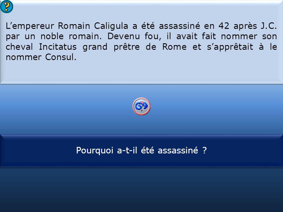 S1 L'empereur Romain Caligula a été assassiné en 42 après J.C. par un noble romain. Devenu fou, il avait fait nommer son cheval Incitatus grand prêtre
