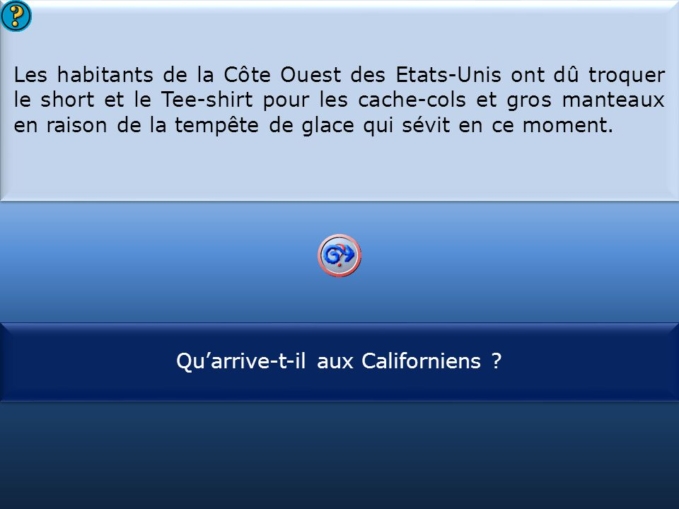 S1 Les habitants de la Côte Ouest des Etats-Unis ont dû troquer le short et le Tee-shirt pour les cache-cols et gros manteaux en raison de la tempête de glace qui sévit en ce moment.