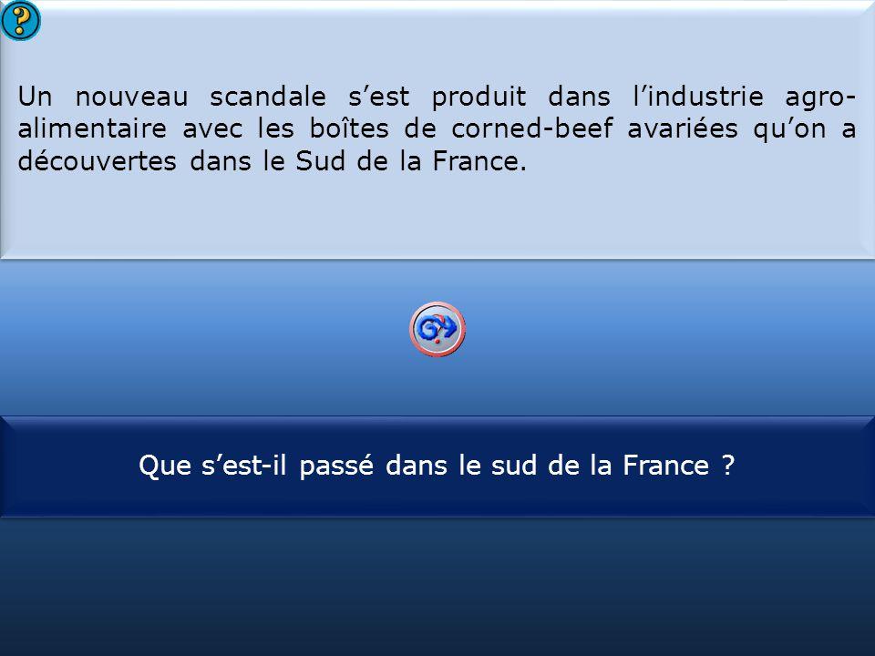 S1 Un nouveau scandale s'est produit dans l'industrie agro- alimentaire avec les boîtes de corned-beef avariées qu'on a découvertes dans le Sud de la France.