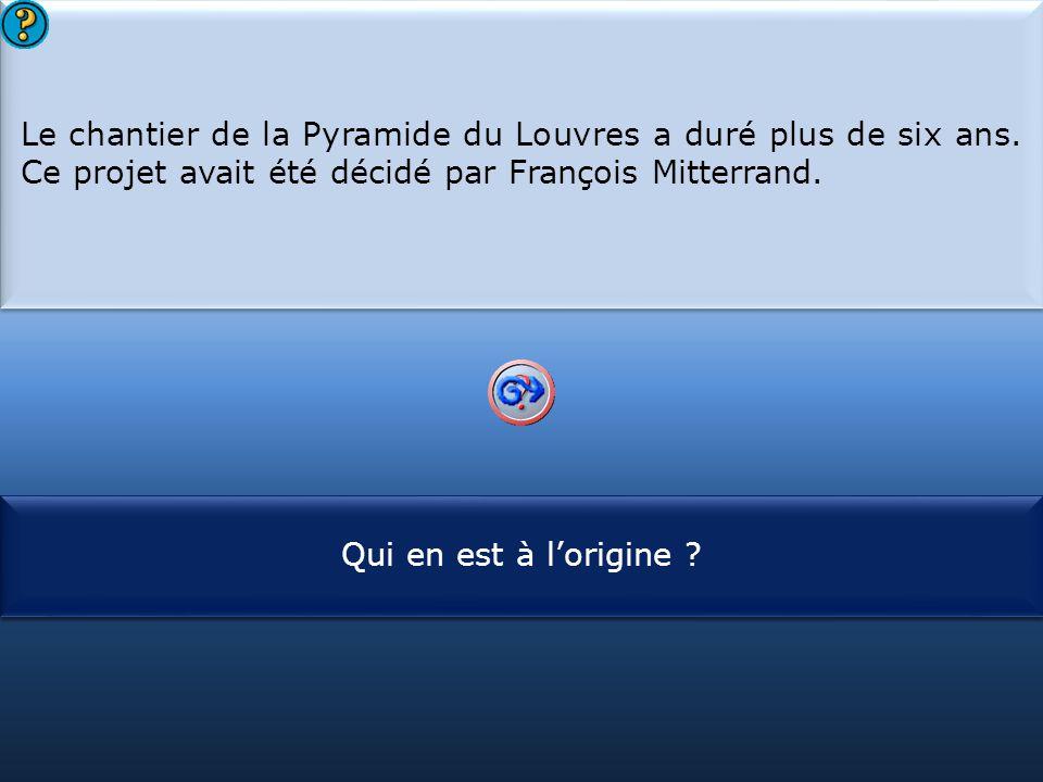 S1 Le chantier de la Pyramide du Louvres a duré plus de six ans. Ce projet avait été décidé par François Mitterrand. Le chantier de la Pyramide du Lou