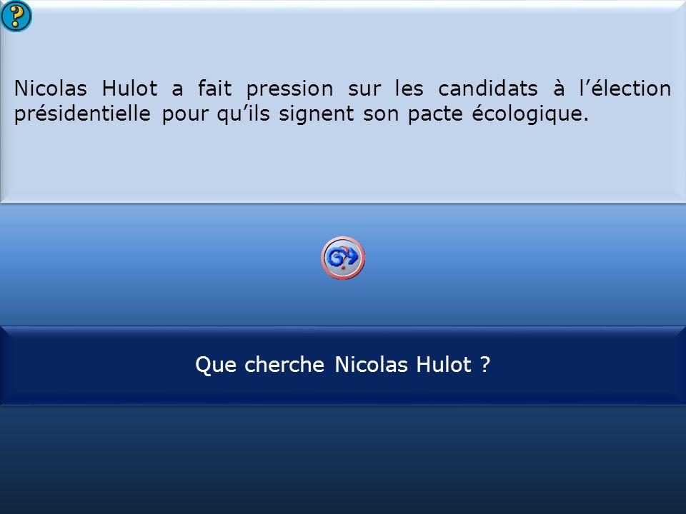 S1 Nicolas Hulot a fait pression sur les candidats à l'élection présidentielle pour qu'ils signent son pacte écologique. Nicolas Hulot a fait pression