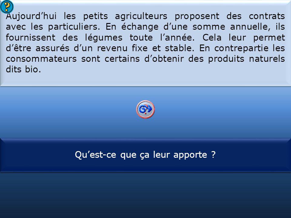 S1 Aujourd'hui les petits agriculteurs proposent des contrats avec les particuliers. En échange d'une somme annuelle, ils fournissent des légumes tout