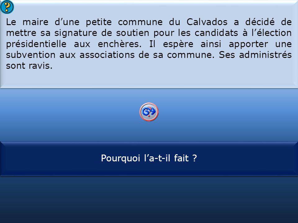 S1 Le maire d'une petite commune du Calvados a décidé de mettre sa signature de soutien pour les candidats à l'élection présidentielle aux enchères. I