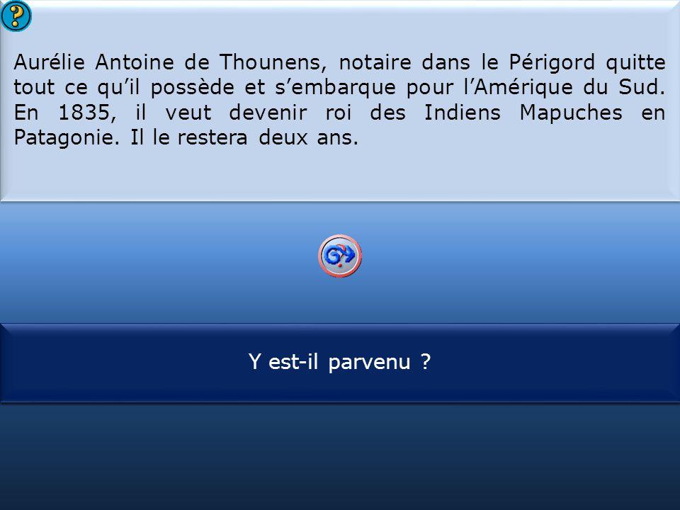 S1 Aurélie Antoine de Thounens, notaire dans le Périgord quitte tout ce qu'il possède et s'embarque pour l'Amérique du Sud. En 1835, il veut devenir r