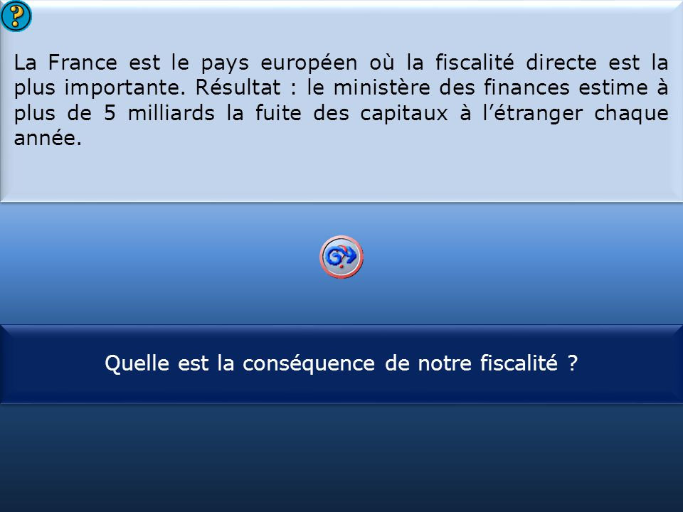 S1 La France est le pays européen où la fiscalité directe est la plus importante. Résultat : le ministère des finances estime à plus de 5 milliards la