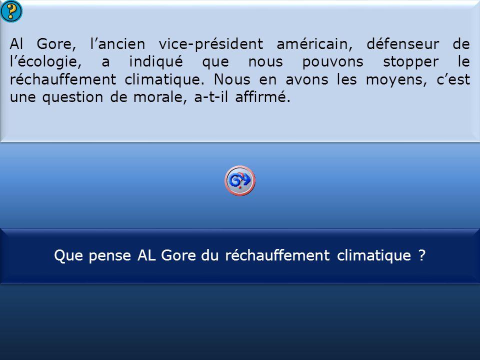 S1 Al Gore, l'ancien vice-président américain, défenseur de l'écologie, a indiqué que nous pouvons stopper le réchauffement climatique. Nous en avons