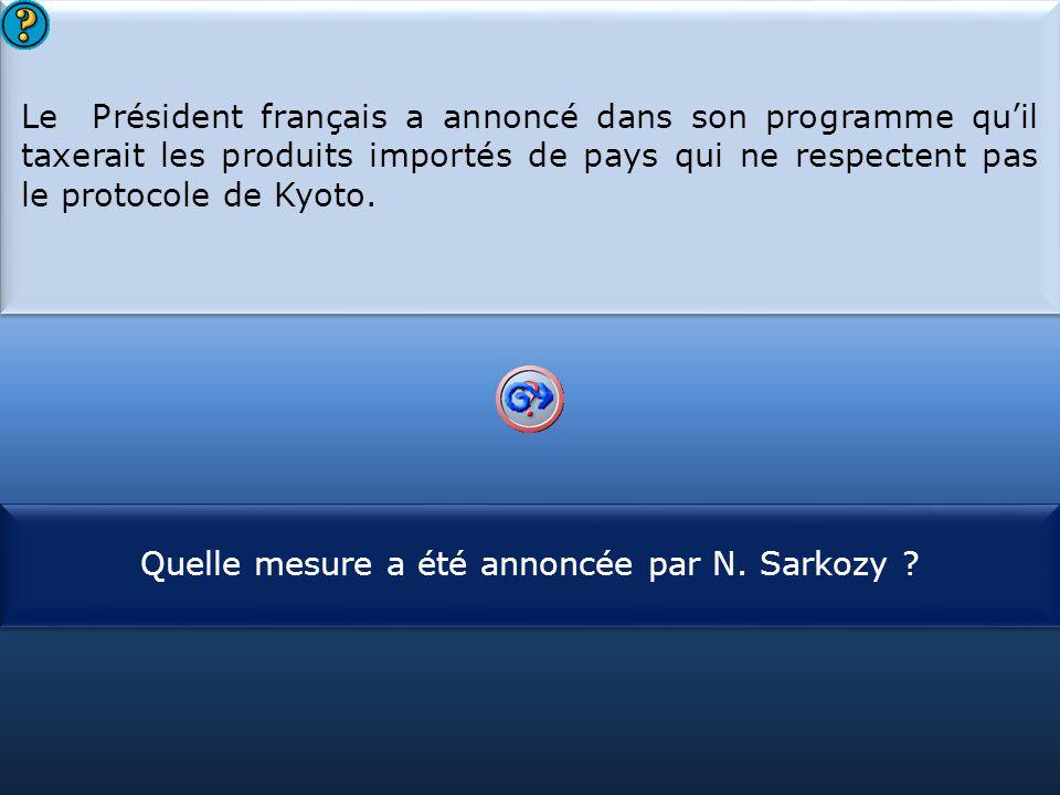S1 Le Président français a annoncé dans son programme qu'il taxerait les produits importés de pays qui ne respectent pas le protocole de Kyoto. Le Pré