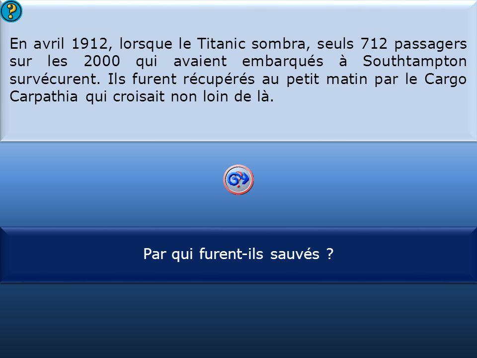 S1 En avril 1912, lorsque le Titanic sombra, seuls 712 passagers sur les 2000 qui avaient embarqués à Southtampton survécurent. Ils furent récupérés a