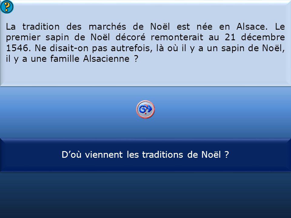 S1 La tradition des marchés de Noël est née en Alsace. Le premier sapin de Noël décoré remonterait au 21 décembre 1546. Ne disait-on pas autrefois, là