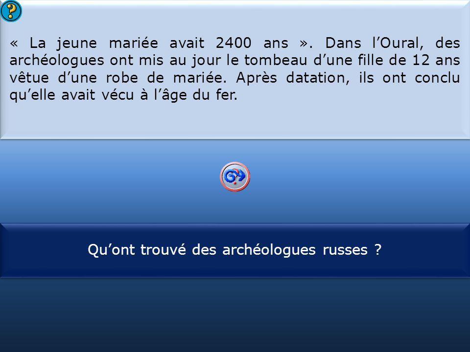 S1 « La jeune mariée avait 2400 ans ». Dans l'Oural, des archéologues ont mis au jour le tombeau d'une fille de 12 ans vêtue d'une robe de mariée. Apr