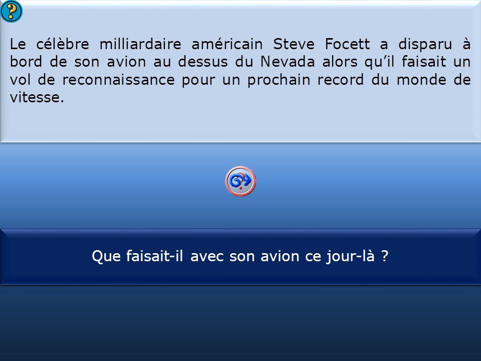 S1 Le célèbre milliardaire américain Steve Focett a disparu à bord de son avion au dessus du Nevada alors qu'il faisait un vol de reconnaissance pour un prochain record du monde de vitesse.