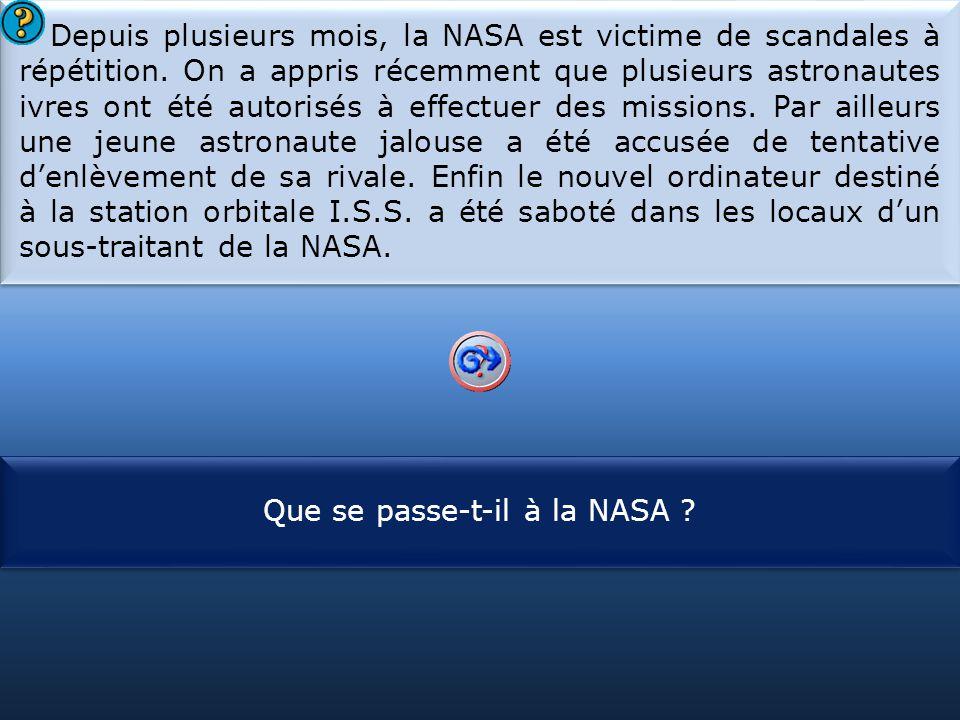 S1 Depuis plusieurs mois, la NASA est victime de scandales à répétition. On a appris récemment que plusieurs astronautes ivres ont été autorisés à eff