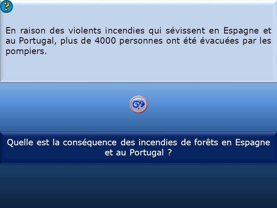 S1 En raison des violents incendies qui sévissent en Espagne et au Portugal, plus de 4000 personnes ont été évacuées par les pompiers. En raison des v