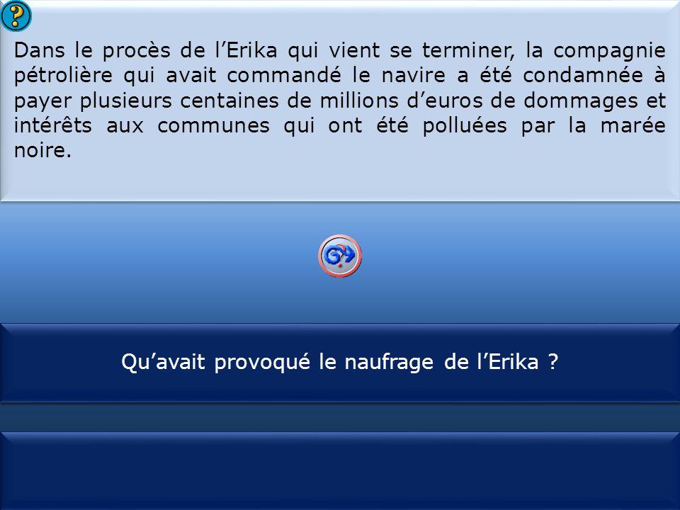S1 Dans le procès de l'Erika qui vient se terminer, la compagnie pétrolière qui avait commandé le navire a été condamnée à payer plusieurs centaines d