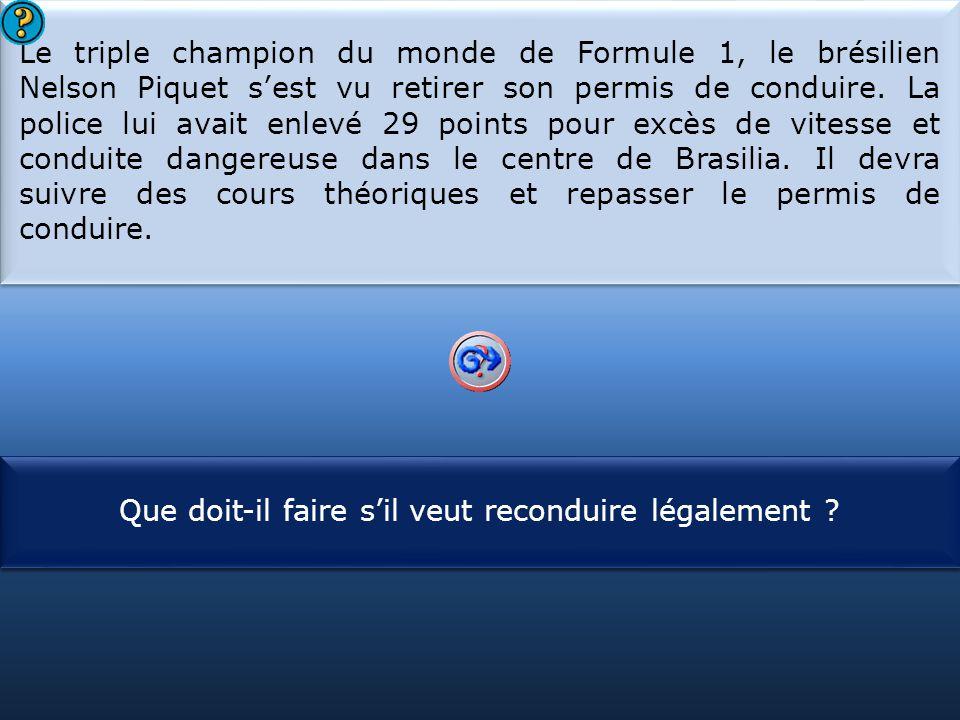 S1 Le triple champion du monde de Formule 1, le brésilien Nelson Piquet s'est vu retirer son permis de conduire. La police lui avait enlevé 29 points