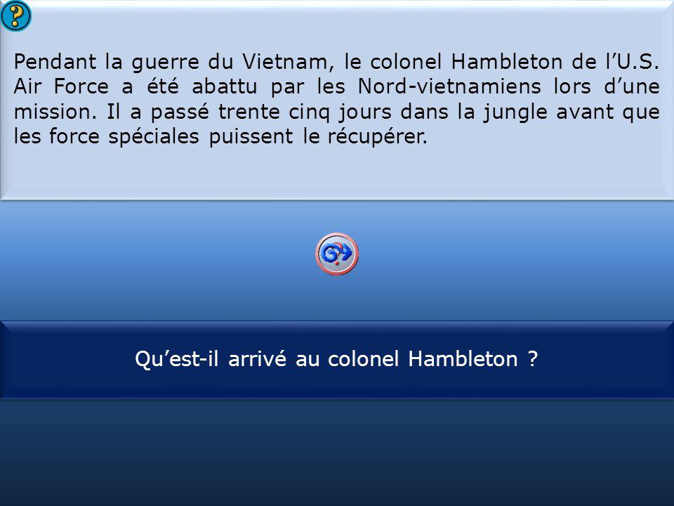 S1 Pendant la guerre du Vietnam, le colonel Hambleton de l'U.S. Air Force a été abattu par les Nord-vietnamiens lors d'une mission. Il a passé trente