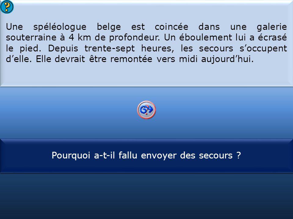 S1 Une spéléologue belge est coincée dans une galerie souterraine à 4 km de profondeur. Un éboulement lui a écrasé le pied. Depuis trente-sept heures,