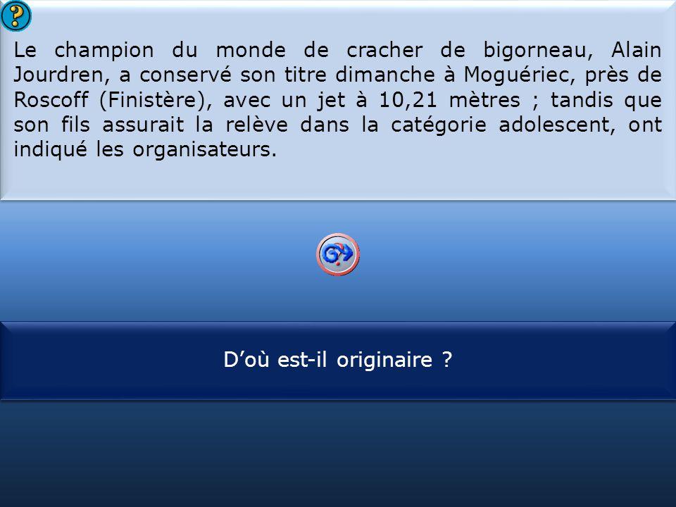 S1 Le champion du monde de cracher de bigorneau, Alain Jourdren, a conservé son titre dimanche à Moguériec, près de Roscoff (Finistère), avec un jet à 10,21 mètres ; tandis que son fils assurait la relève dans la catégorie adolescent, ont indiqué les organisateurs.