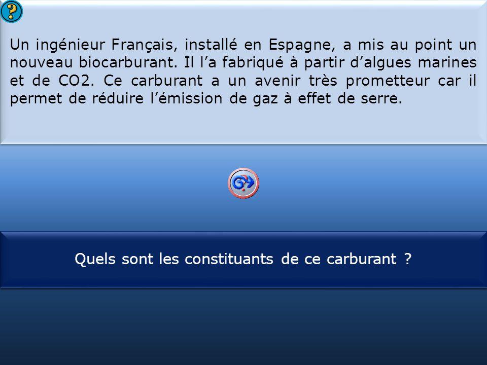 S1 Un ingénieur Français, installé en Espagne, a mis au point un nouveau biocarburant. Il l'a fabriqué à partir d'algues marines et de CO2. Ce carbura