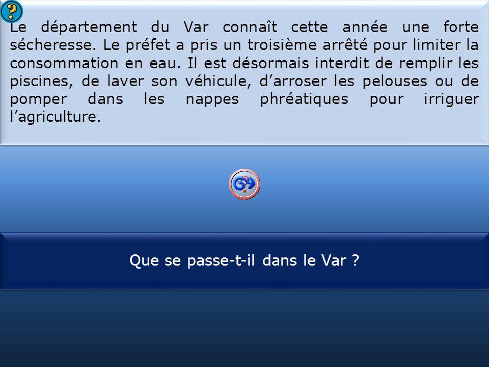 S1 Le département du Var connaît cette année une forte sécheresse. Le préfet a pris un troisième arrêté pour limiter la consommation en eau. Il est dé