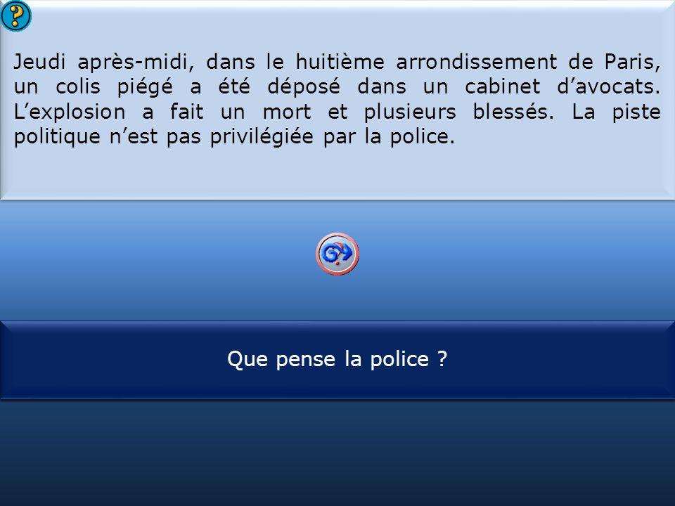 S1 Jeudi après-midi, dans le huitième arrondissement de Paris, un colis piégé a été déposé dans un cabinet d'avocats. L'explosion a fait un mort et pl