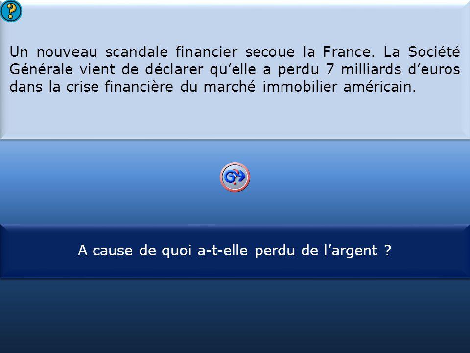 S1 Un nouveau scandale financier secoue la France. La Société Générale vient de déclarer qu'elle a perdu 7 milliards d'euros dans la crise financière