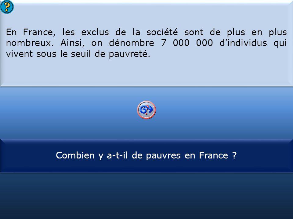S1 En France, les exclus de la société sont de plus en plus nombreux. Ainsi, on dénombre 7 000 d'individus qui vivent sous le seuil de pauvreté. En Fr