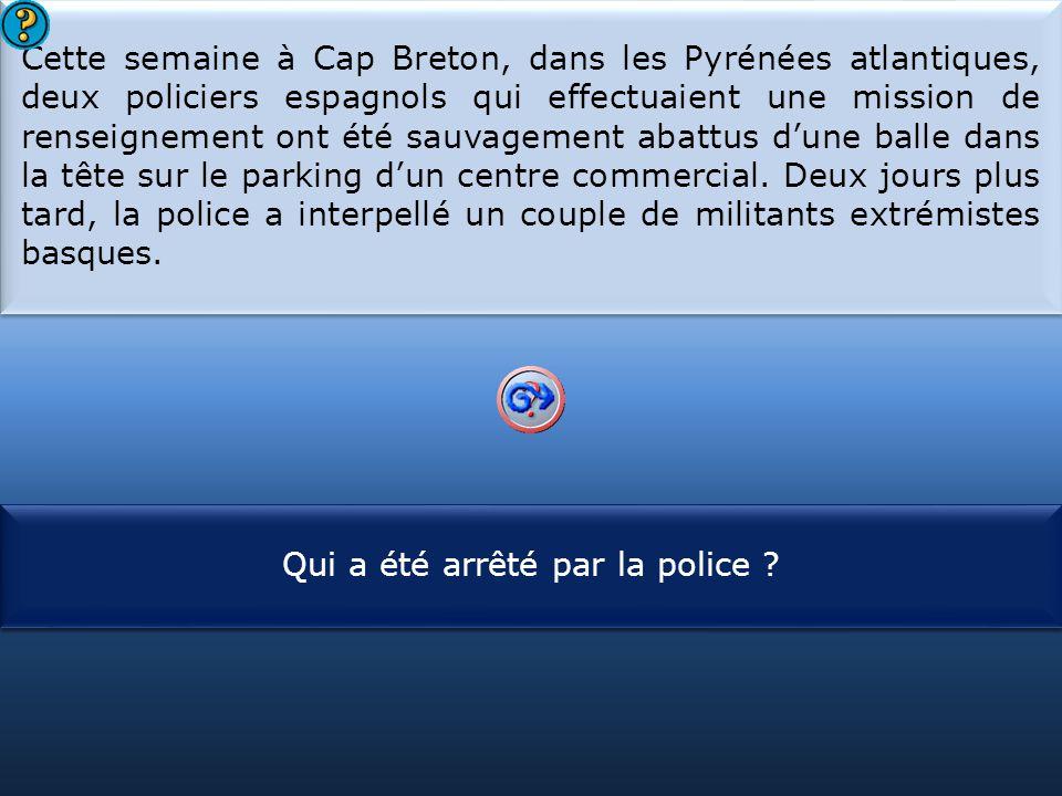 S1 Cette semaine à Cap Breton, dans les Pyrénées atlantiques, deux policiers espagnols qui effectuaient une mission de renseignement ont été sauvagement abattus d'une balle dans la tête sur le parking d'un centre commercial.